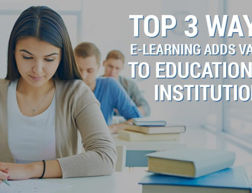 Top 3 Ways e-Learning Adds Value to Educational Institutions