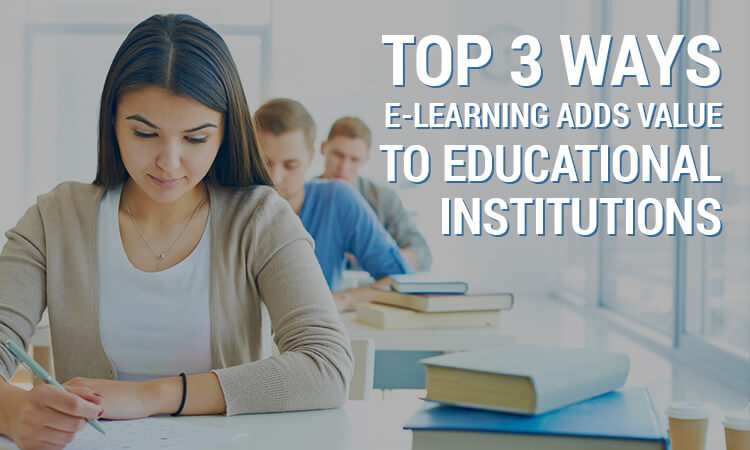3 Ways e-Learning Adds Value to Educational Institutions