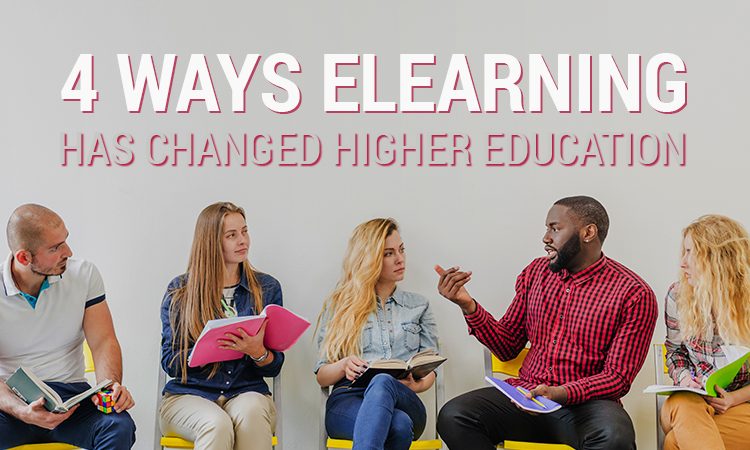 4 Ways eLearning Has Changed Higher Education